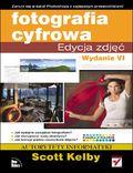 Fotografia cyfrowa. Edycja zdjęć. Wydanie VI