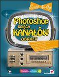 Photoshop. Księga kanałów obrazu